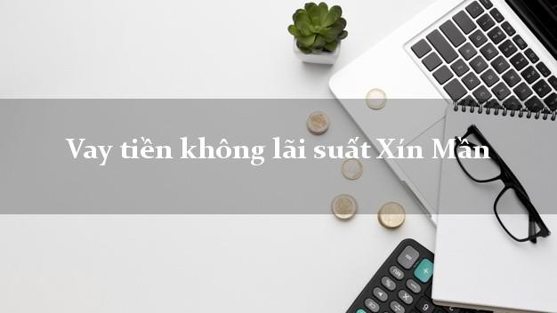 Vay tiền không lãi suất Xín Mần Hà Giang