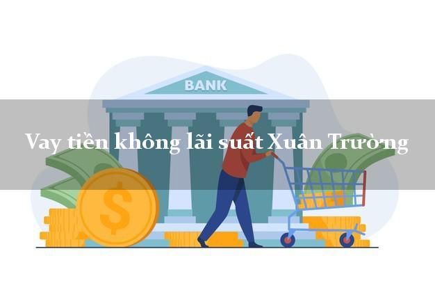 Vay tiền không lãi suất Xuân Trường Nam Định