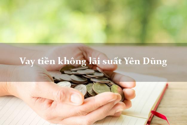 Vay tiền không lãi suất Yên Dũng Bắc Giang