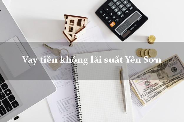 Vay tiền không lãi suất Yên Sơn Tuyên Quang