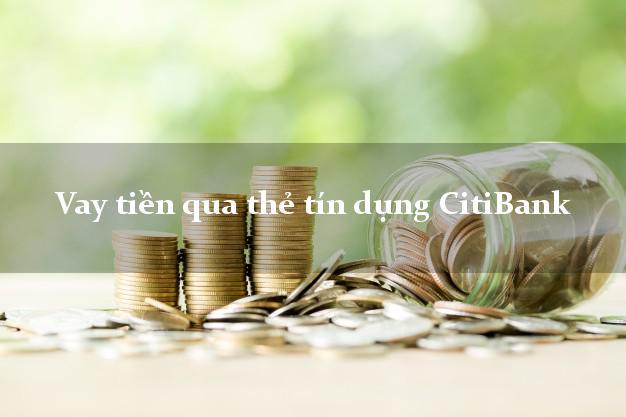 Vay tiền qua thẻ tín dụng CitiBank 5/2021