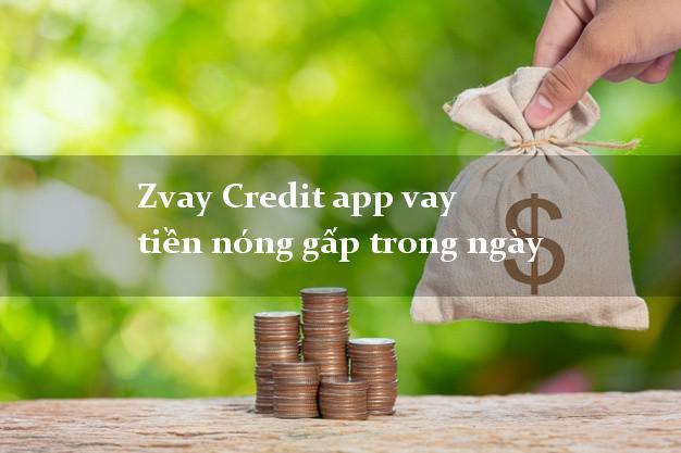 Zvay Credit app vay tiền nóng gấp trong ngày