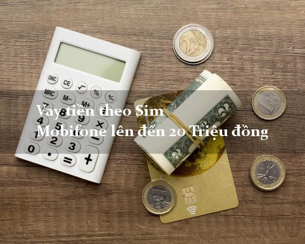 Vay tiền theo Sim Mobifone lên đến 20 Triệu đồng