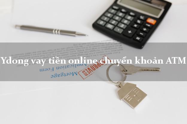 Ydong vay tiền online chuyển khoản ATM chấp nhận nợ xấu